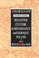Thomas Conley,  Byzantine Culture in Renaissance and Baroque Poland.
